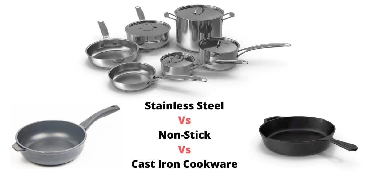 Stainless steel vs cast iron vs non stick cookware